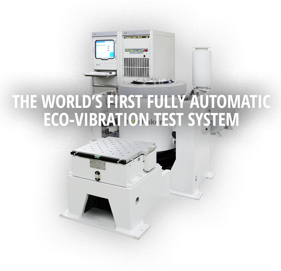 THE WORLD'S FIRST FULLY AUTOMATIC ECO-VIBRATION TEST SYSTEM