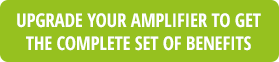 UPGRADE YOUR AMPLIFIER TO GET THE COMPLETE SET OF BENEFITS